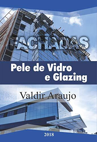 Livro Fachadas Pele de Vidro e Glazing Alumínio e Vidro: Livro de Fachadas Glazing (Portuguese Edition) por Valdir Araujo