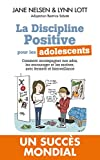 La Discipline positive pour les adolescents : Comment accompagner nos ados, les encourager et les motiver, avec fermeté et bienveillance