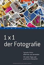 1 x 1 der Fotografie: Typische Fehler erkennen und vermeiden. Mit vielen Tipps und praktischen Beispielen