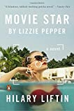 Movie Star by Lizzie Pepper: A Novel by Hilary Liftin (2016-06-07)