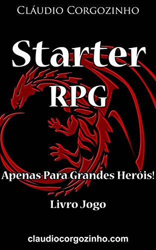 Starter RPG – Apenas Para Grandes Heróis! - Livro Jogo (Portuguese Edition) por Cláudio Corgozinho