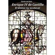 Enrique IV de Castilla. El último rey medieval