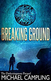 Breaking Ground (The Darkeningstone Book 0) by [Campling, Michael]