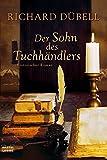 Der Sohn des Tuchhändlers: Historischer Roman (Allgemeine Reihe. Bastei Lübbe Taschenbücher)