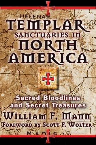 Templar Sanctuaries in North America: Sacred Bloodlines and Secret Treasures (Secret Destiny Of America)