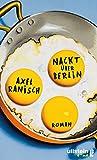 Nackt über Berlin: Roman von Axel Ranisch