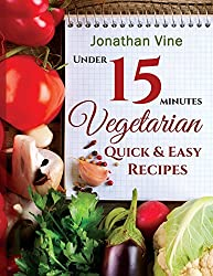 Vegetarian Quick & Easy - Under 15 Minutes: 100 Simple Natural Foods Recipes (Weight Maintenance & Low Fat Lifestyle)