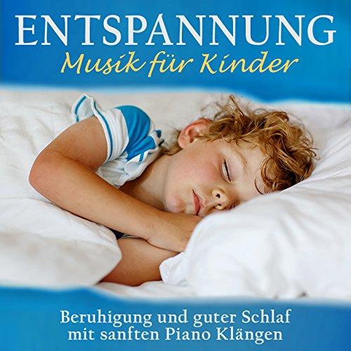Entspannung - Musik für Kinder (Beruhigung und guter Schlaf mit sanften Piano Klängen)