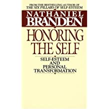 Honoring the Self: The Psychology of Confidence and Respect: Self-esteem and Personal Transformation