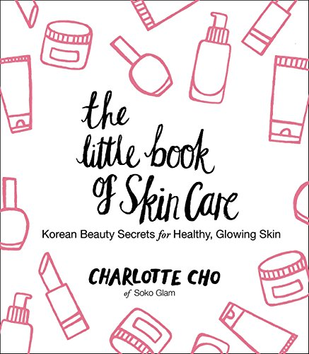 The Little Book of Skin Care: Korean Beauty Secrets for Healthy, Glowing Skin por Charlotte Cho