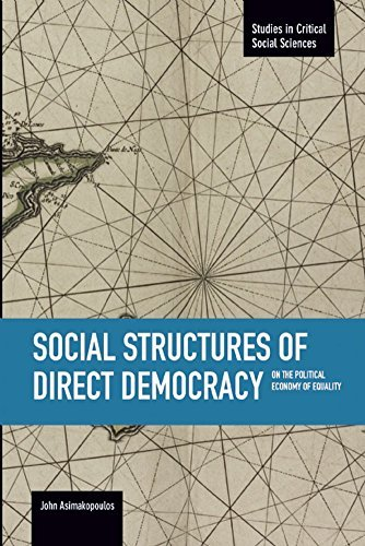 Social Structures of Direct Democracy: On the Political Economy of Equality (Studies in Critical Social Sciences) by John Asimakopoulos (2016-04-30)