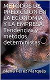 METODOS DE PREDICCION EN LA ECONOMIA Y LA EMPRESA. Tendencias y métodos deterministas (Spanish Edition)