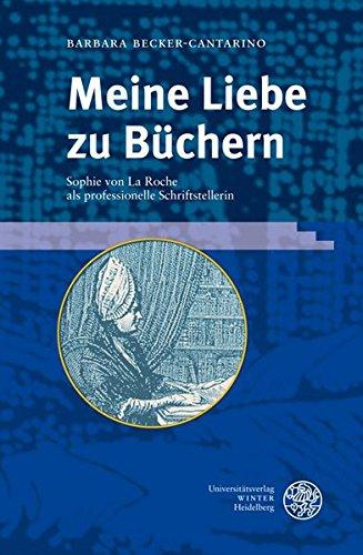 Meine Liebe zu Büchern: Sophie von La Roche als professionelle Schriftstellerin (Ereignis Weimar-Jena. Kultur um 1800)