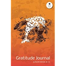 Gratitude Journal Junior Book 8-12: An Inspirational Notebook to Practise Daily Gratitude For Children Aged 8 to 12 at Home: Volume 5 (Gratitude at Home Series)