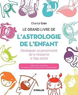 Le grand livre de l'astrologie de l'enfant: Développer sa personnalité de la naissance à l'âge adulte (Le grand livre de...)