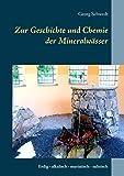 Zur Geschichte und Chemie der Mineralwässer: Erdig - alkalisch - muriatisch - salinisch (German Edition)