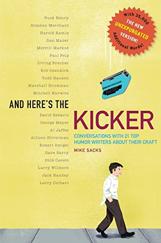 And Here's the Kicker: Conversations with 21 Top Humor Writers