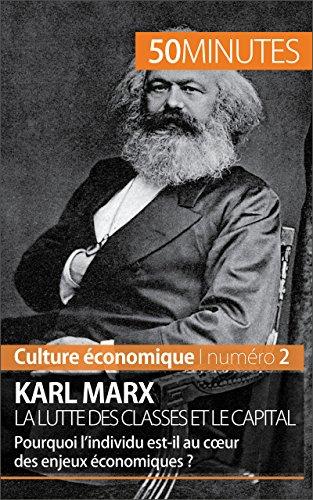 Karl Marx, la lutte des classes et le capital: Pourquoi l'individu est-il au cœur des enjeux économiques ? (Culture économique t. 2)