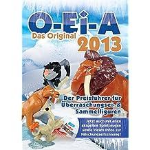 O-Ei-A 2013 - Das Original - Überraschungsei- und Sammelfiguren Preisführer