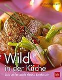 Wild in der Küche: Das umfassende Grund-Kochbuch (BLV)