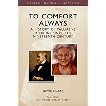 To Comfort Always: A history of palliative medicine since the nineteenth century
