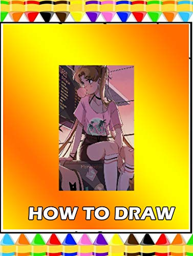 How to Draw Sailor Moon : Easy Techniques and Step-by-Step Drawings for People (English Edition)