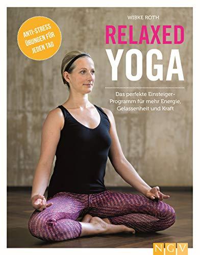 Relaxed Yoga: Das perfekte Einsteiger-Programm für mehr Energie, Gelassenheit und Kraft (German Edition) por Wibke Roth