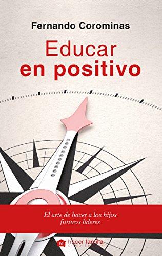 Educar en positivo. El arte de hacer a los hijos futuros líderes (Hacer Familia)