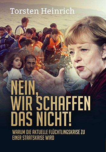 Nein, wir schaffen das nicht!: Warum die aktuelle Flüchtlingskrise zu einer Staatskrise wird