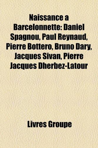 Naissance Barcelonnette: Daniel Spagnou, Paul Reynaud, Pierre Bottero, Bruno Dary, Jacques Sivan, Pierre Jacques Dherbez-LaTour