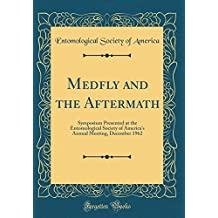 Medfly and the Aftermath: Symposium Presented at the Entomological Society of America's Annual Meeting, December 1962 (Classic Reprint)