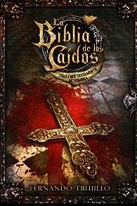 La Biblia de los Caídos. Tomo 1 del testamento de Sombra par Luis Fernando Trujillo Sanz