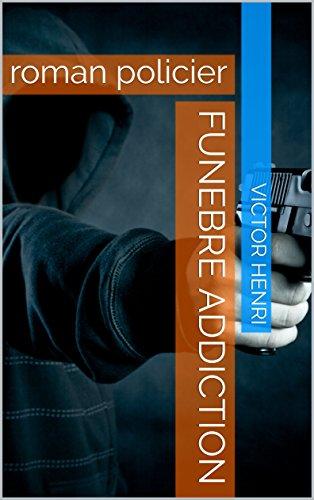 Couverture du livre Funebre Addiction: roman policier