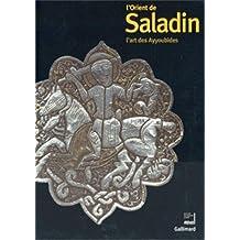 L'Orient de Saladin l'art des ayyoubides