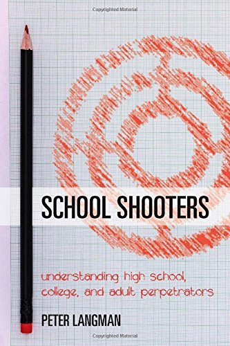 [(School Shooters: Understanding High School, College, and Adult Perpetrators)] [Author: Peter F. Langman] published on (March, 2015)