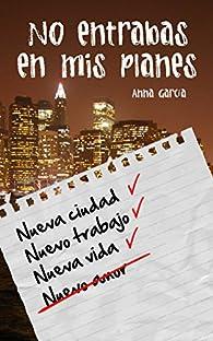No entrabas en mis planes: La historia de Aaron y Livy par Anna García