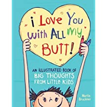 """""""I Love You with All My Butt"""": Big Thoughts from Little Kids"""