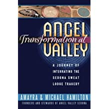 Transformation at Angel Valley: A Journey of Integrating a Sweat Lodge Tragedy