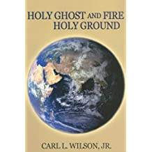 Holy Ghost And Fire Holy Ground by WILSON CARL L (2007-08-13)