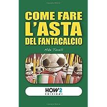COME FARE L'ASTA DEL FANTACALCIO (HOW2 Edizioni, Band 64)