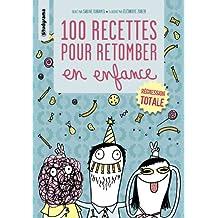 100 recettes pour retomber en enfance