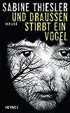 Und draußen stirbt ein Vogel: Thriller von Sabine Thiesler