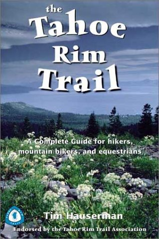 The Tahoe Rim Trail: A Complete Guide for Hikers, Mountain Bikers, and Equestrians by Tim Hauserman (2002-07-31)