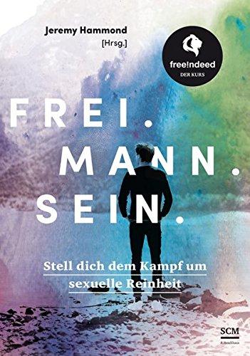 Frei. Mann. Sein.: Stell dich dem Kampf um sexuelle Reinheit – free!ndeed Der Kurs