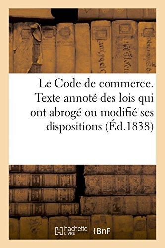Code de commerce, collationné sur le texte officiel, annoté de la conférence des articles: des codes entre eux, et de notes dans lesquelles on rapporte les lois, décrets, ordonnances
