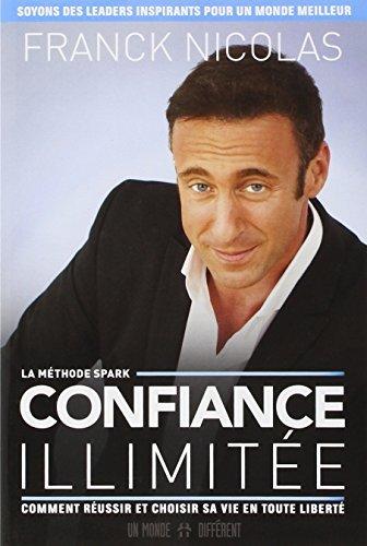 Confiance illimit?e: Comment r?ussir et choisir sa vie en toute libert? by Franck Nicolas (March 03,2014)