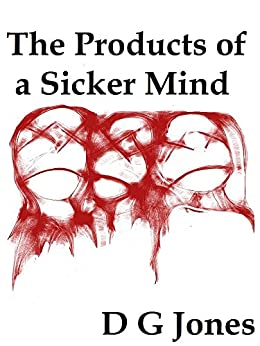 The Products of A Sicker Mind (The Sick Mind Trilogy Book 3) by [Jones, D G]