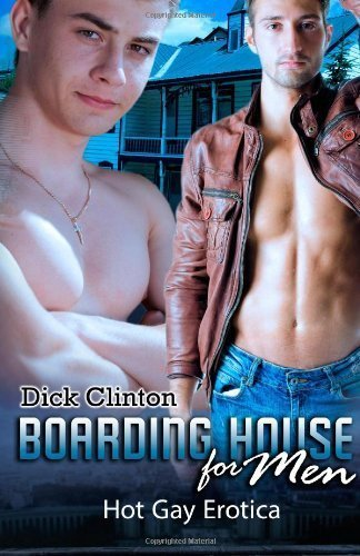 Boarding House for Men: Hot Gay Erotica by Clinton, Dick (2014) Paperback