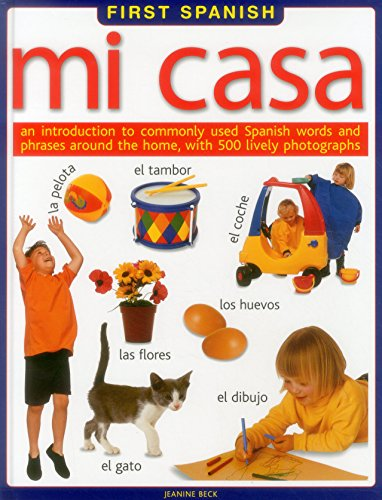 Mi casa: An Introduction to Commonly Used Spanish Words and Phrases Around the Home, With 500 Lively Photographs