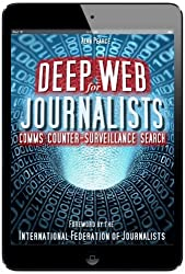 Deep Web for Journalists - Comms, Counter-Surveillance, Search